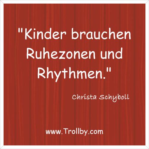 """""""Kinder brauchen Ruhezonen und Rhythmen."""""""