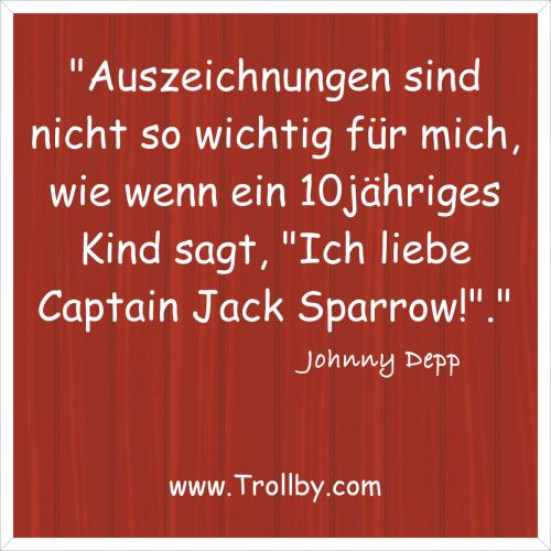 """""""Auszeichnungen sind nicht so wichtig für mich, wie wenn ein 10jähriges Kind sagt, """"Ich liebe Captain Jack Sparrow!""""."""""""